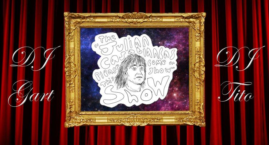 "The ""Julian Casablancas Please Come On This Show"" Show banner"